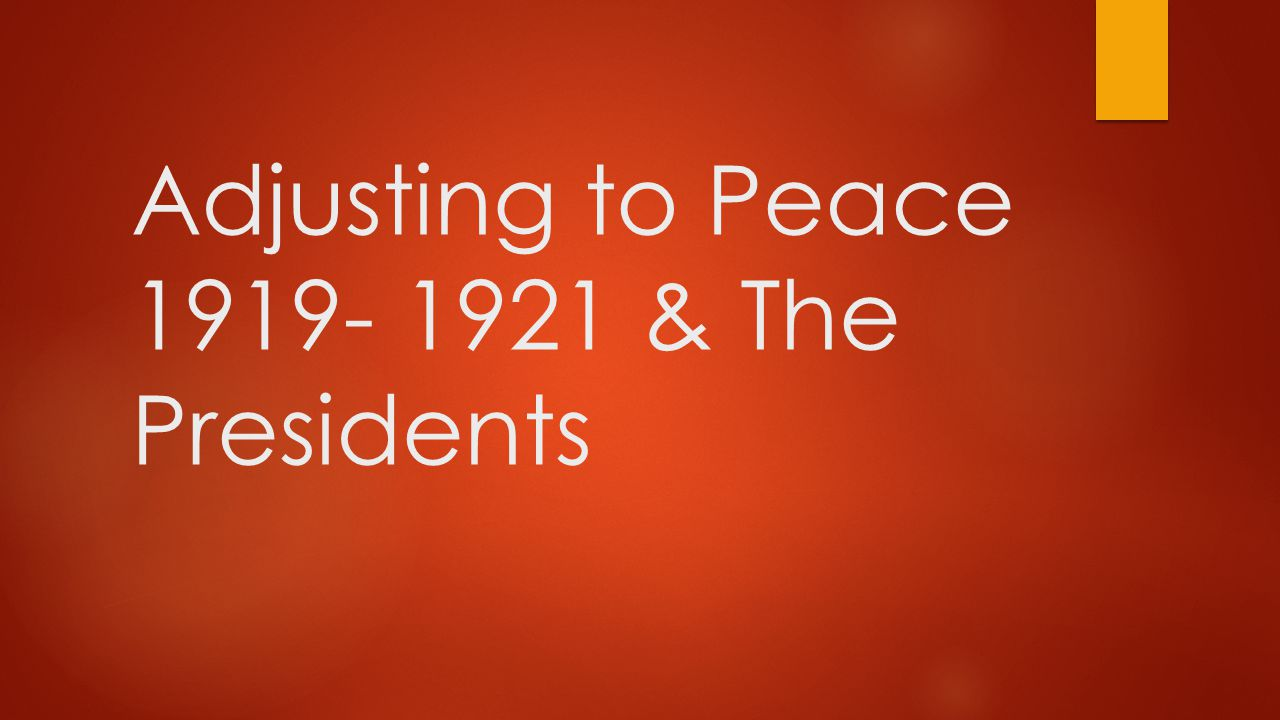 Adjusting to Peace 1919- 1921 & The Presidents