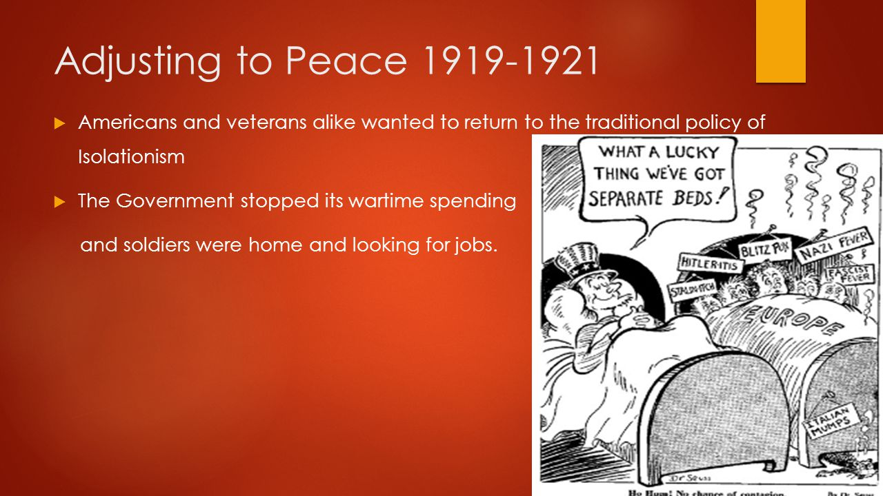 Adjusting to Peace 1919-1921 Americans and veterans alike wanted to return to the traditional policy of Isolationism.