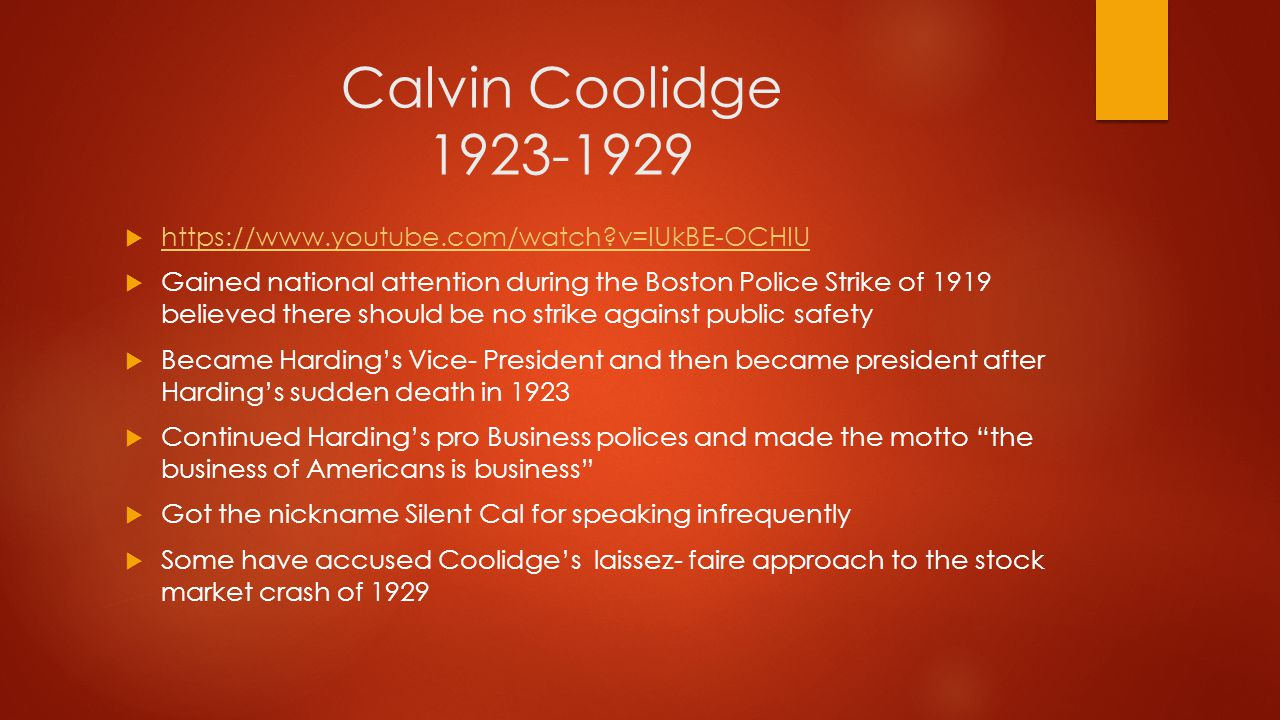 Calvin Coolidge 1923-1929 https://www.youtube.com/watch v=IUkBE-OCHIU