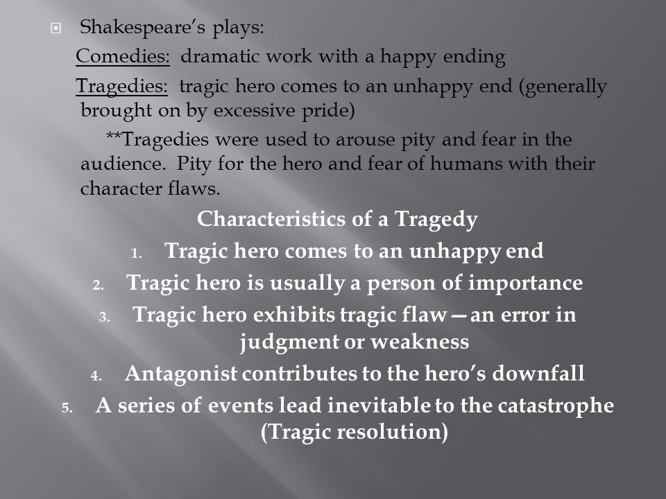 Characteristics of a Tragedy Tragic hero comes to an unhappy end