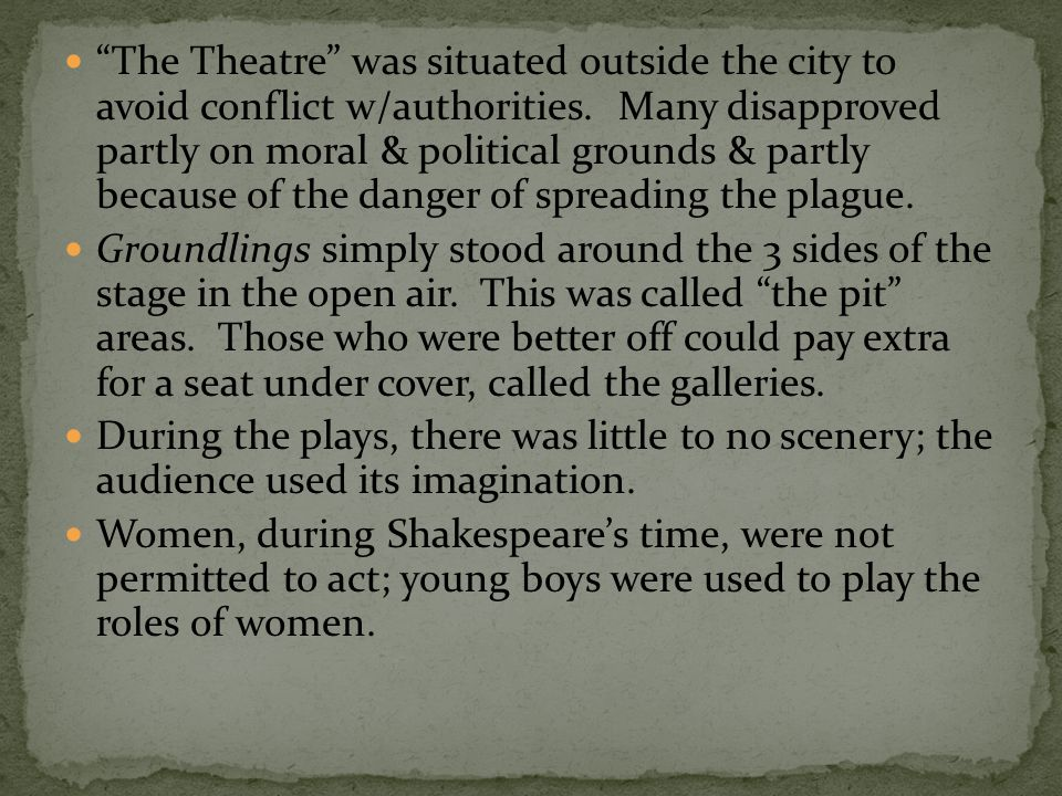 The Theatre was situated outside the city to avoid conflict w/authorities. Many disapproved partly on moral & political grounds & partly because of the danger of spreading the plague.