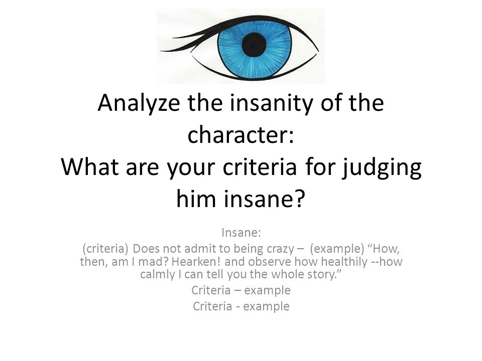 Analyze the insanity of the character: What are your criteria for judging him insane
