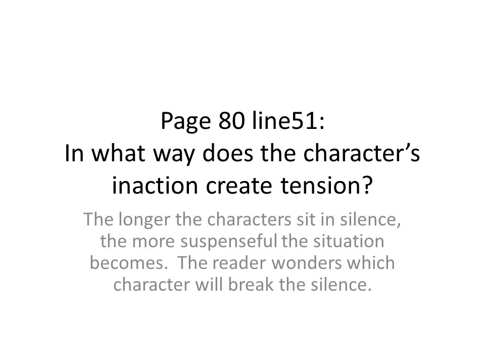 Page 80 line51: In what way does the character's inaction create tension
