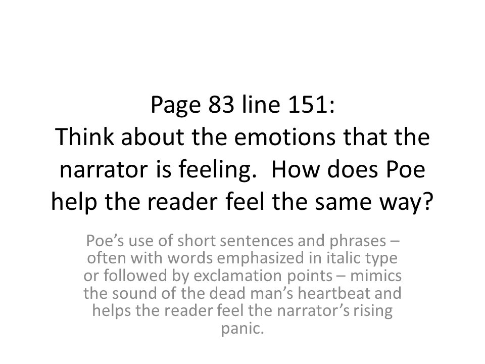 Page 83 line 151: Think about the emotions that the narrator is feeling. How does Poe help the reader feel the same way