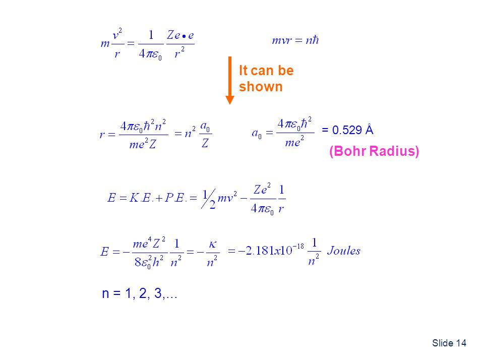 It can be shown (Bohr Radius) n = 1, 2, 3,... = 0.529 Å