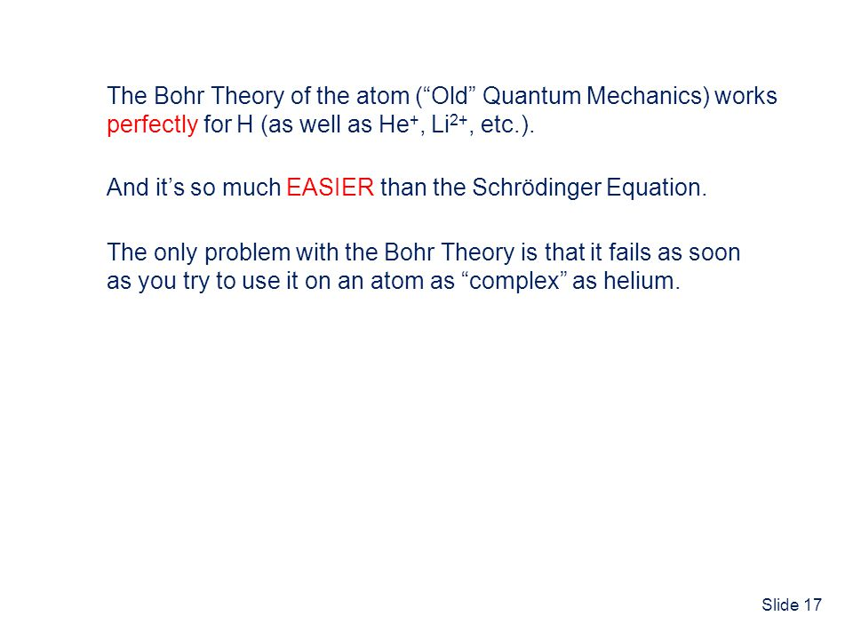 The Bohr Theory of the atom ( Old Quantum Mechanics) works