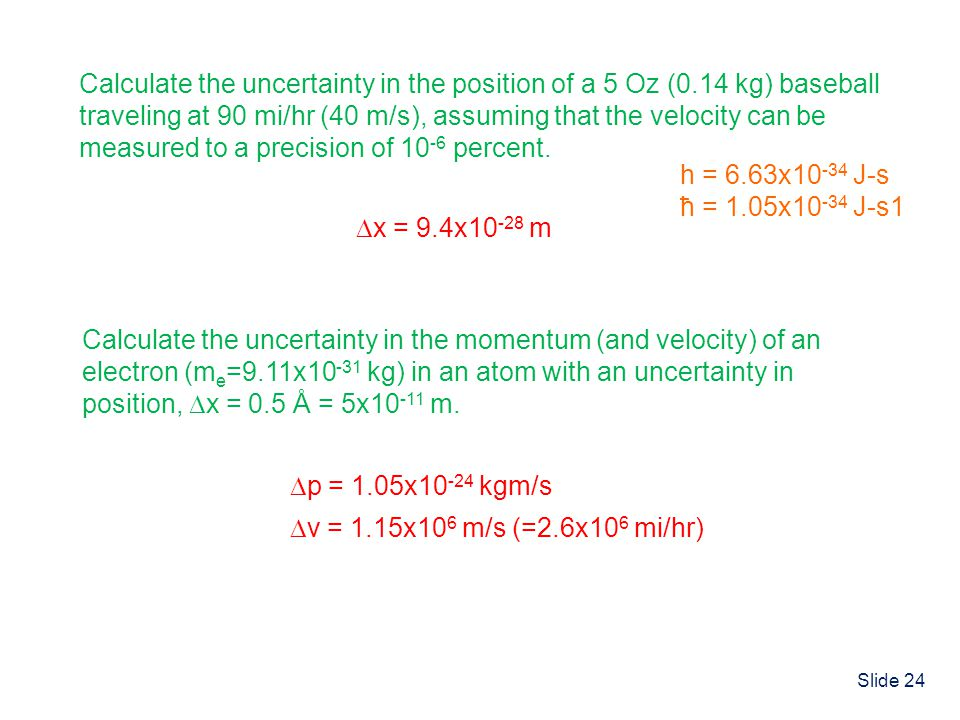 Calculate the uncertainty in the position of a 5 Oz (0.14 kg) baseball