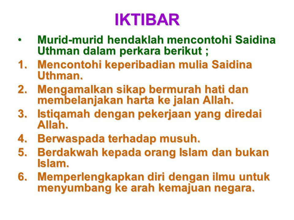 IKTIBAR Murid-murid hendaklah mencontohi Saidina Uthman dalam perkara berikut ; Mencontohi keperibadian mulia Saidina Uthman.