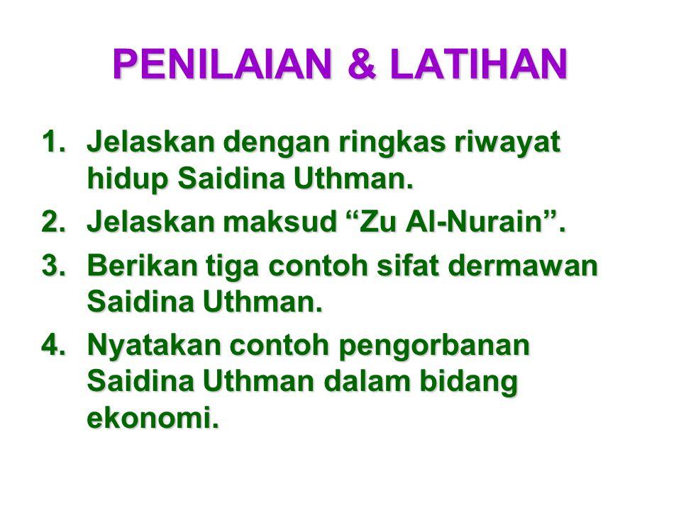 PENILAIAN & LATIHAN Jelaskan dengan ringkas riwayat hidup Saidina Uthman. Jelaskan maksud Zu Al-Nurain .