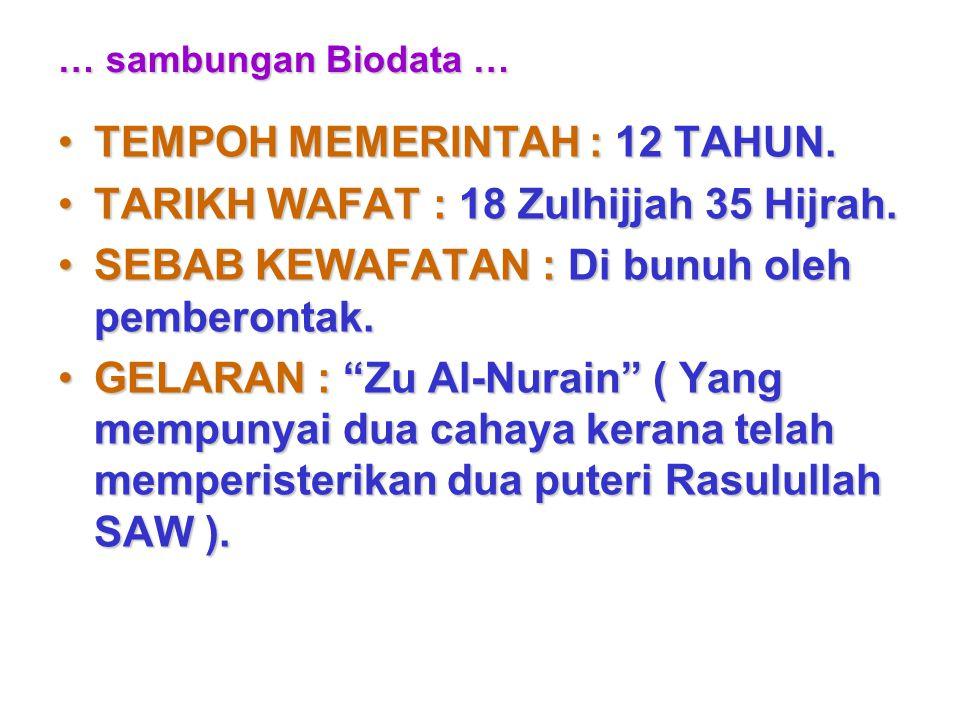 TEMPOH MEMERINTAH : 12 TAHUN. TARIKH WAFAT : 18 Zulhijjah 35 Hijrah.