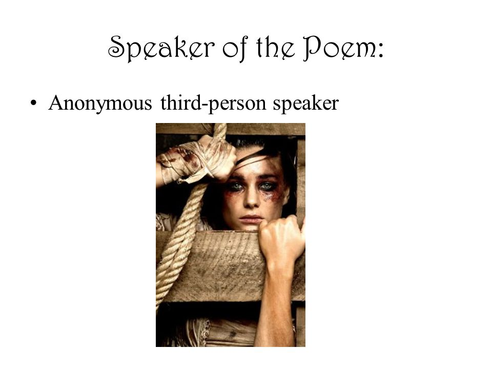Speaker of the Poem: Anonymous third-person speaker