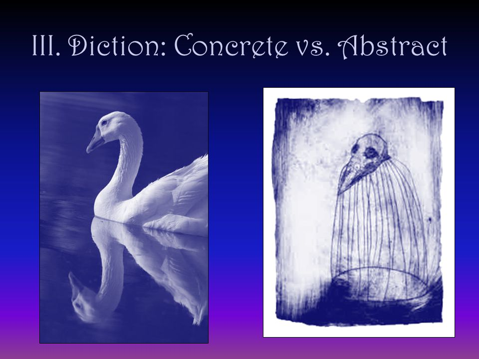 III. Diction: Concrete vs. Abstract