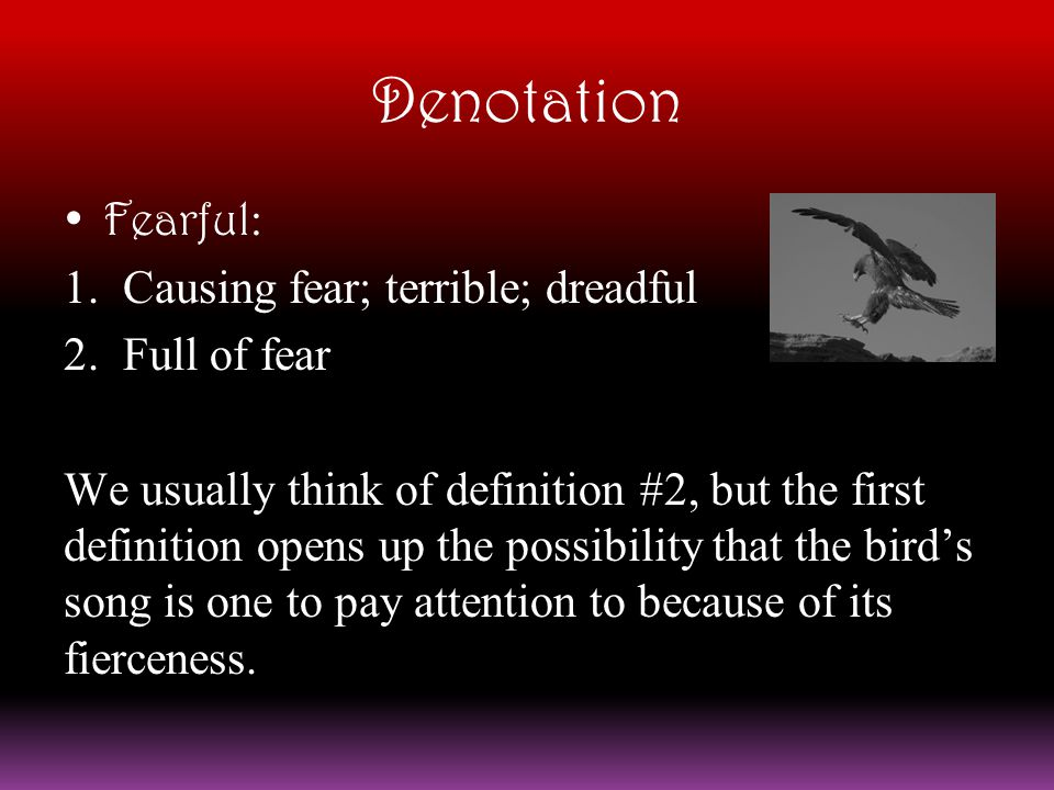 Denotation Fearful: Causing fear; terrible; dreadful Full of fear