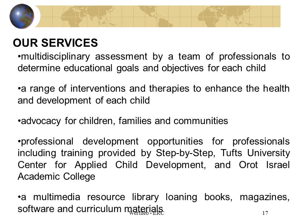 OUR SERVICES multidisciplinary assessment by a team of professionals to determine educational goals and objectives for each child.