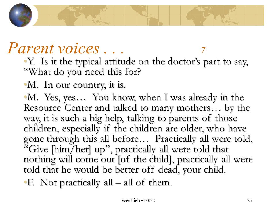 Parent voices . . . 7 Y. Is it the typical attitude on the doctor's part to say, What do you need this for