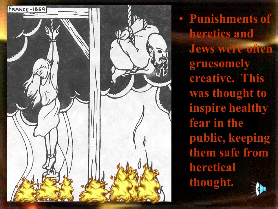 Punishments of heretics and Jews were often gruesomely creative