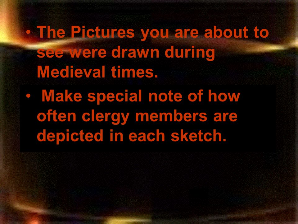 The Pictures you are about to see were drawn during Medieval times.