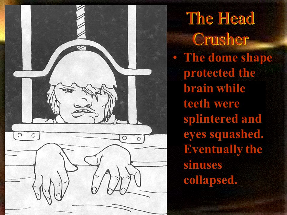The Head Crusher The dome shape protected the brain while teeth were splintered and eyes squashed.