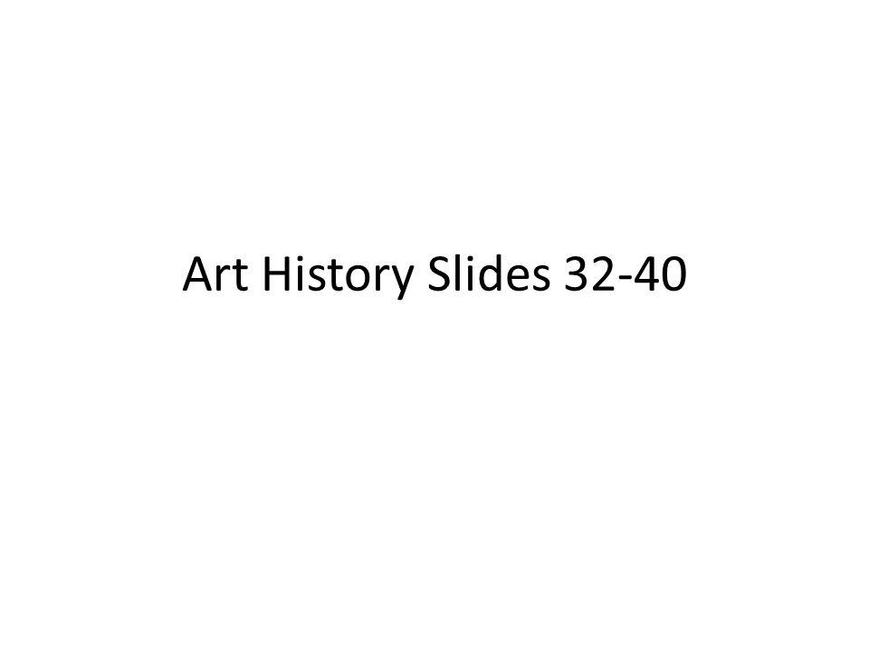 Art History Slides 32-40