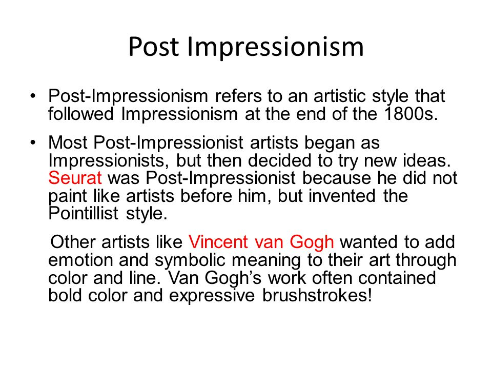 Post Impressionism Post-Impressionism refers to an artistic style that followed Impressionism at the end of the 1800s.