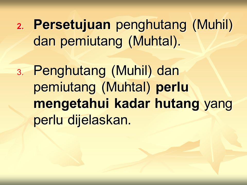 Persetujuan penghutang (Muhil) dan pemiutang (Muhtal).