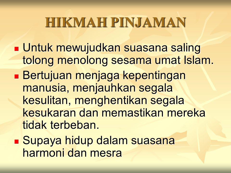 HIKMAH PINJAMAN Untuk mewujudkan suasana saling tolong menolong sesama umat Islam.