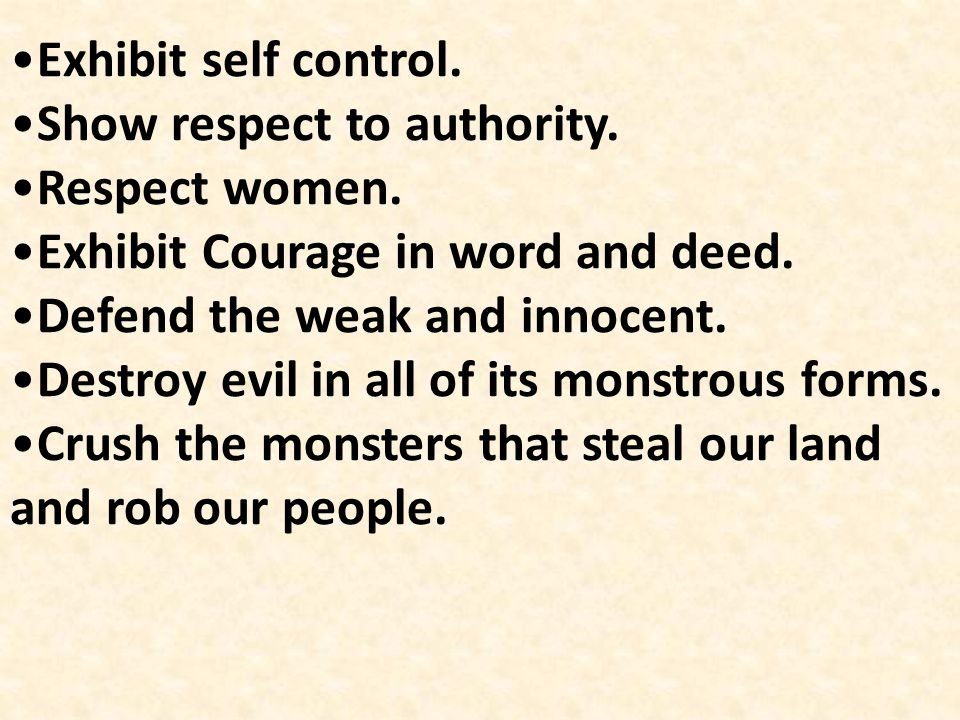 Exhibit self control. Show respect to authority. Respect women. Exhibit Courage in word and deed.