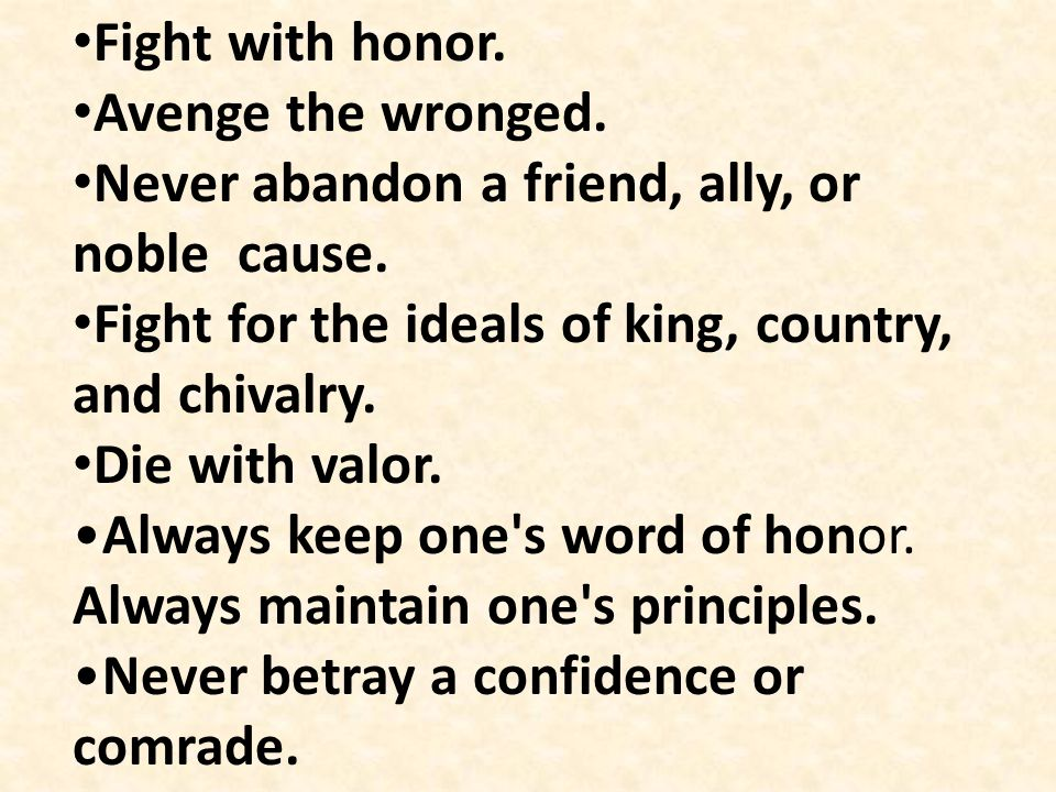 Fight with honor. Avenge the wronged. Never abandon a friend, ally, or noble cause. Fight for the ideals of king, country, and chivalry.