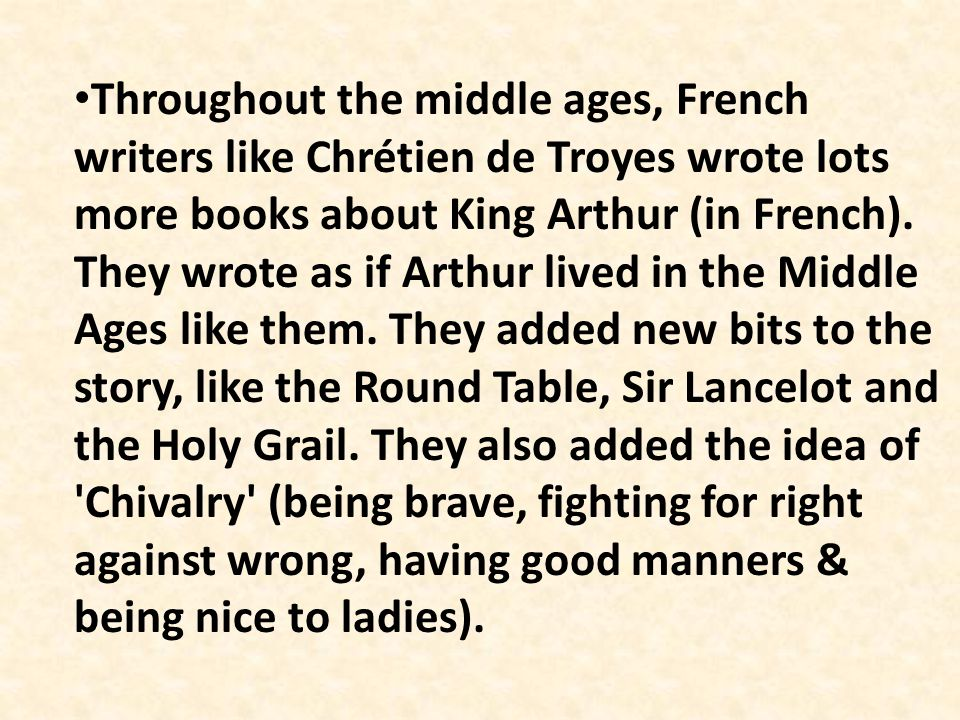 Throughout the middle ages, French writers like Chrétien de Troyes wrote lots more books about King Arthur (in French).