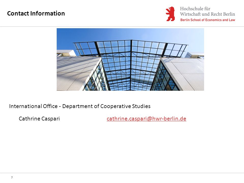 Contact Information International Office - Department of Cooperative Studies Cathrine Caspari cathrine.caspari@hwr-berlin.de