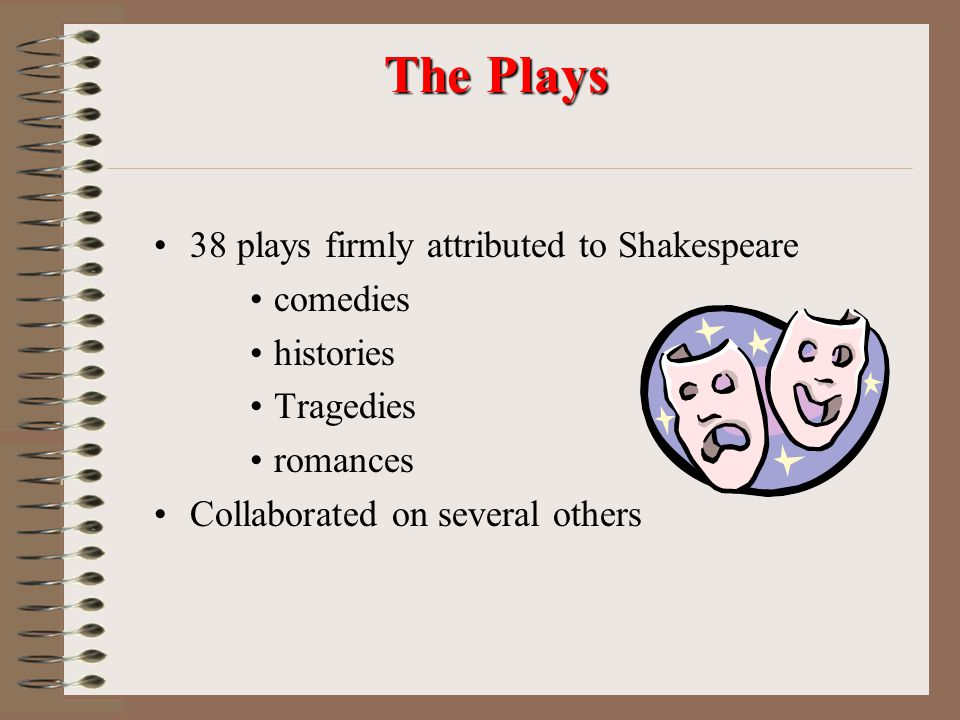 The Plays 38 plays firmly attributed to Shakespeare comedies histories