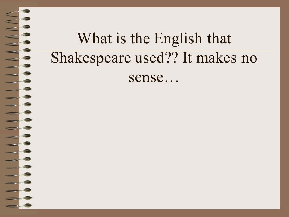 What is the English that Shakespeare used It makes no sense…