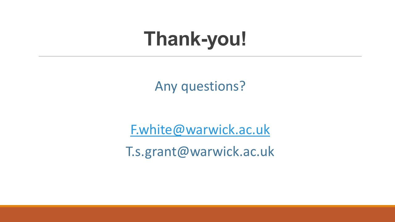 Thank-you! Any questions F.white@warwick.ac.uk