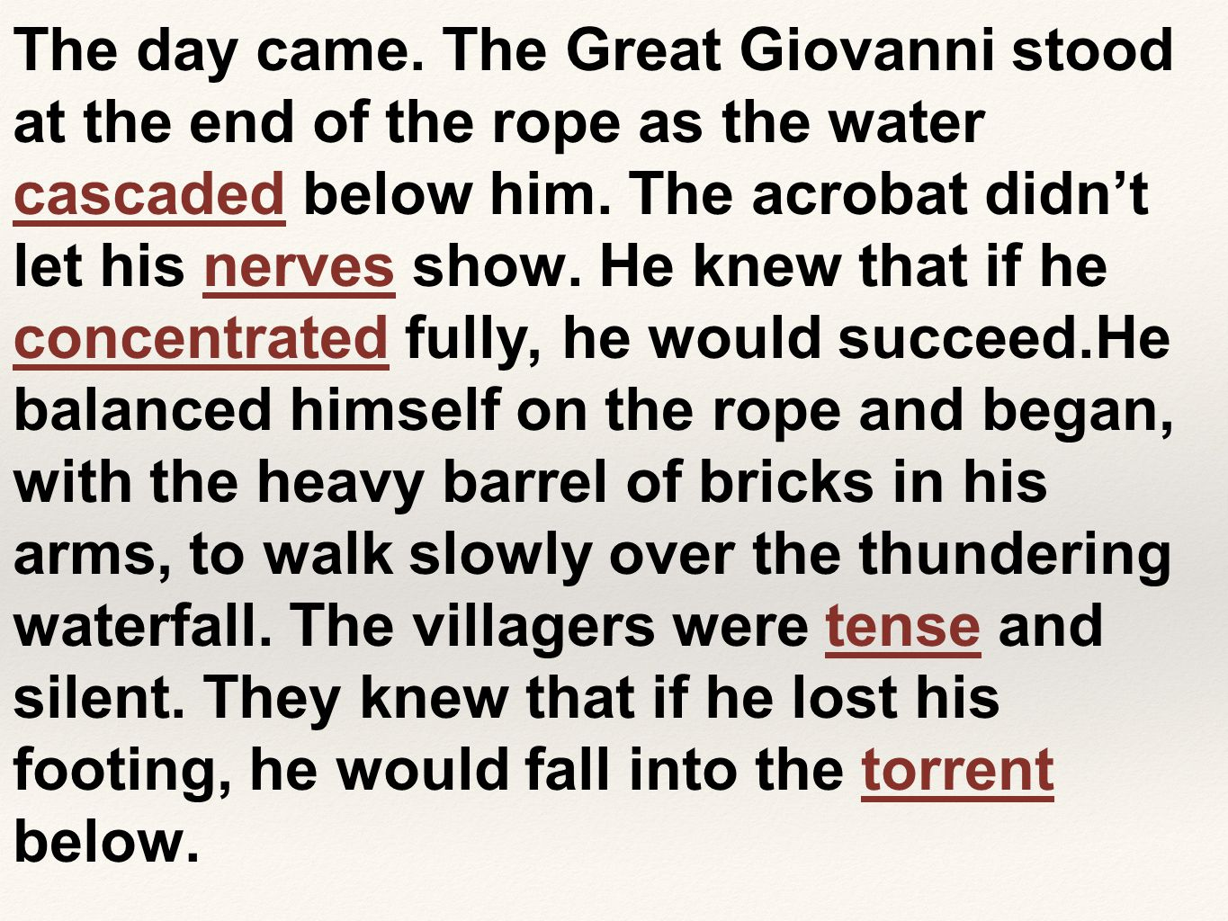 The day came. The Great Giovanni stood at the end of the rope as the water cascaded below him.
