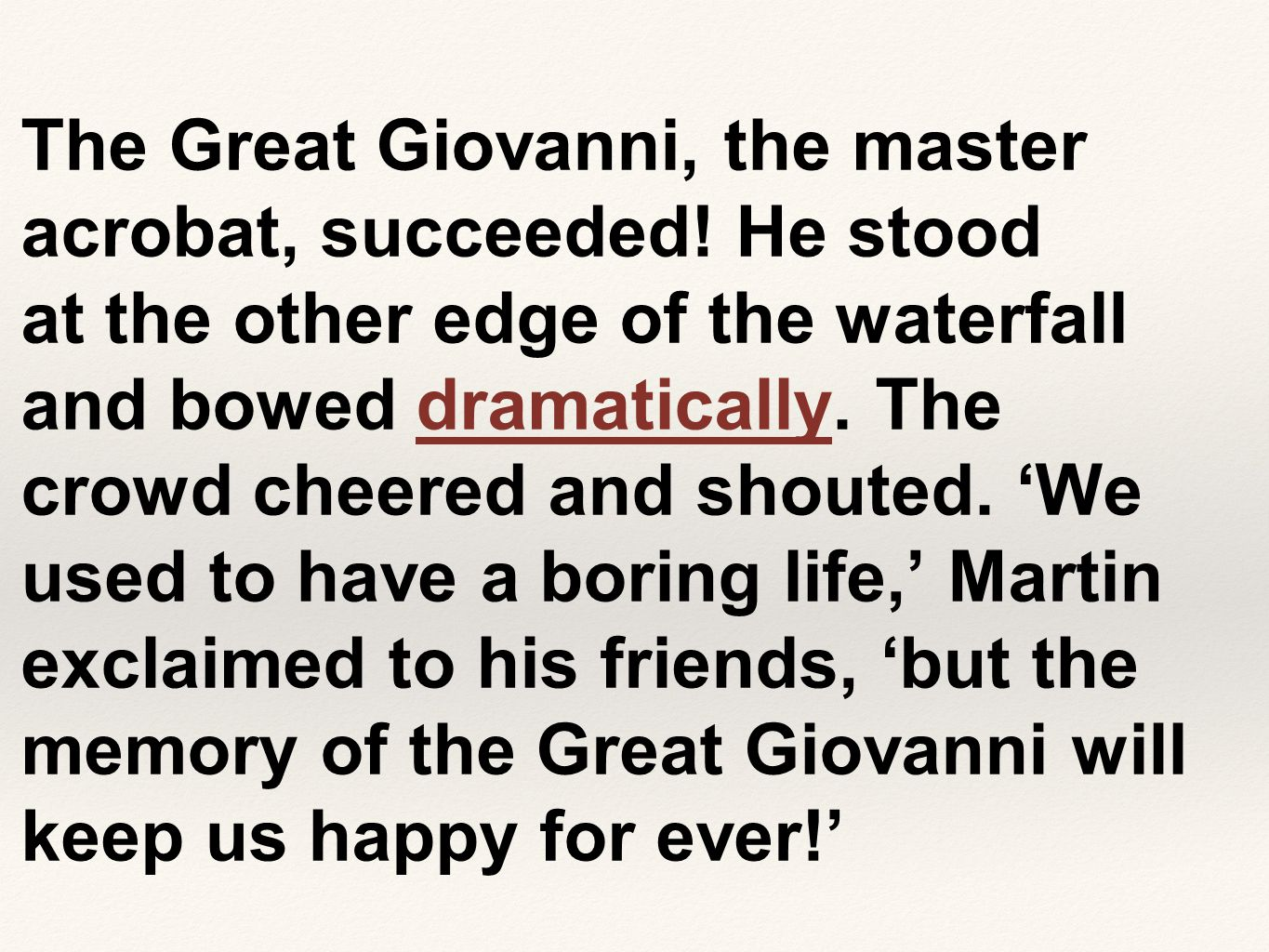 The Great Giovanni, the master acrobat, succeeded! He stood