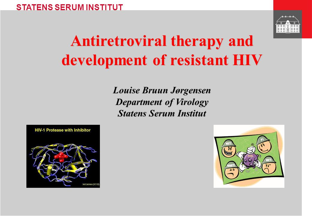 Antiretroviral therapy and development of resistant HIV Louise Bruun Jørgensen Department of Virology Statens Serum Institut