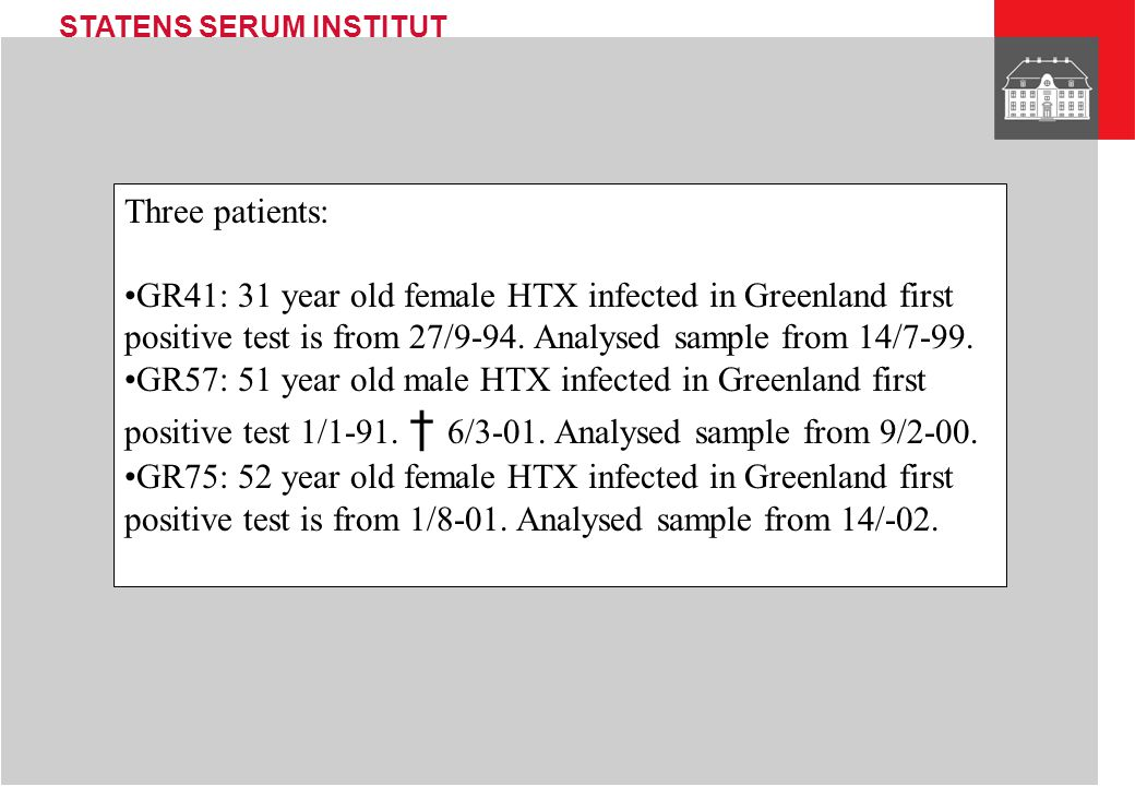 Three patients: GR41: 31 year old female HTX infected in Greenland first positive test is from 27/9-94. Analysed sample from 14/7-99.