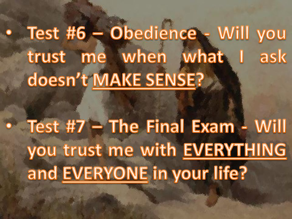 Test #6 – Obedience - Will you trust me when what I ask doesn't MAKE SENSE
