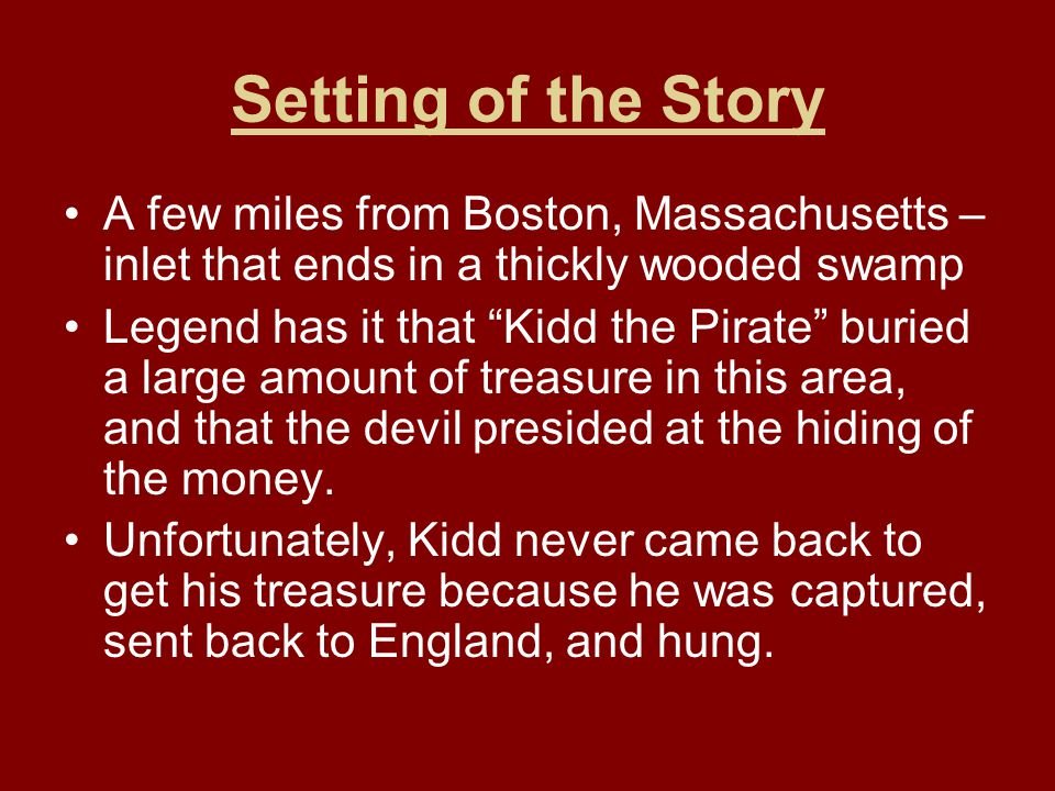 Setting of the Story A few miles from Boston, Massachusetts – inlet that ends in a thickly wooded swamp.