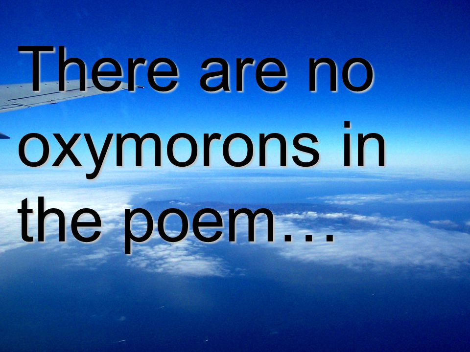 There are no oxymorons in the poem…