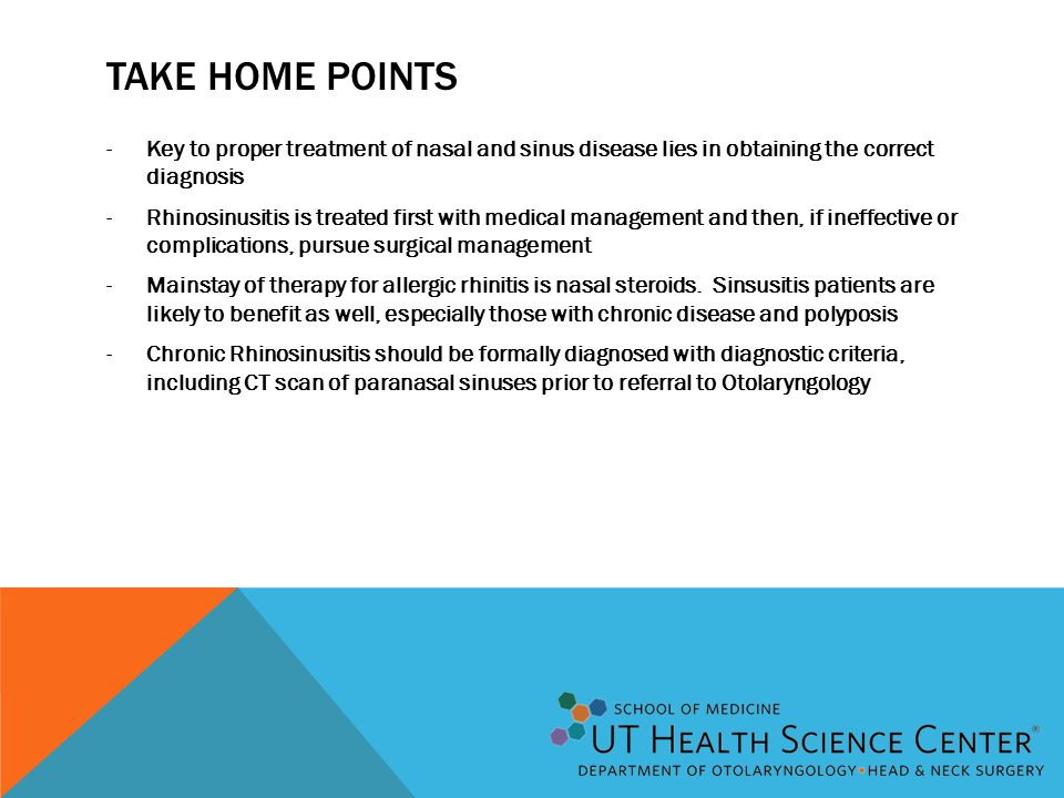 Take Home Points Key to proper treatment of nasal and sinus disease lies in obtaining the correct diagnosis.