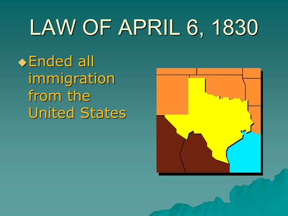 LAW OF APRIL 6, 1830 Ended all immigration from the United States
