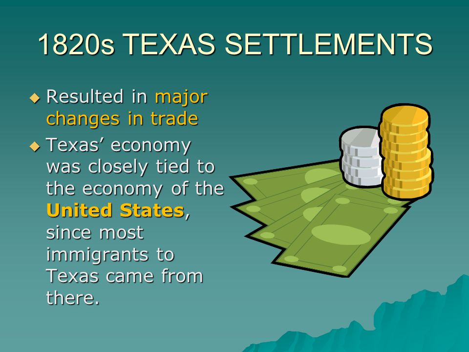 1820s TEXAS SETTLEMENTS Resulted in major changes in trade