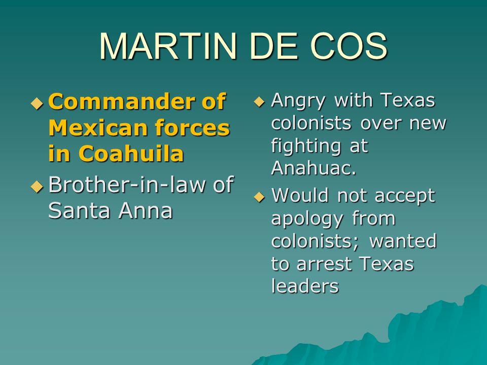 MARTIN DE COS Commander of Mexican forces in Coahuila