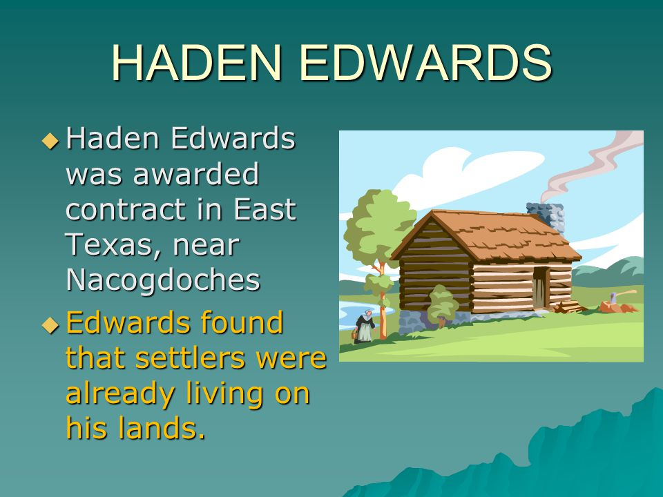 HADEN EDWARDS Haden Edwards was awarded contract in East Texas, near Nacogdoches.