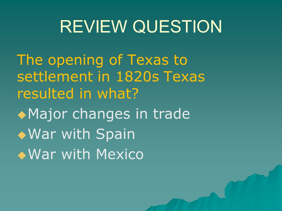 REVIEW QUESTION The opening of Texas to settlement in 1820s Texas resulted in what Major changes in trade.