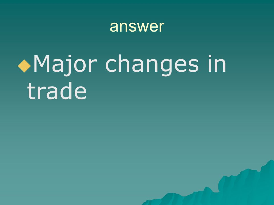 answer Major changes in trade