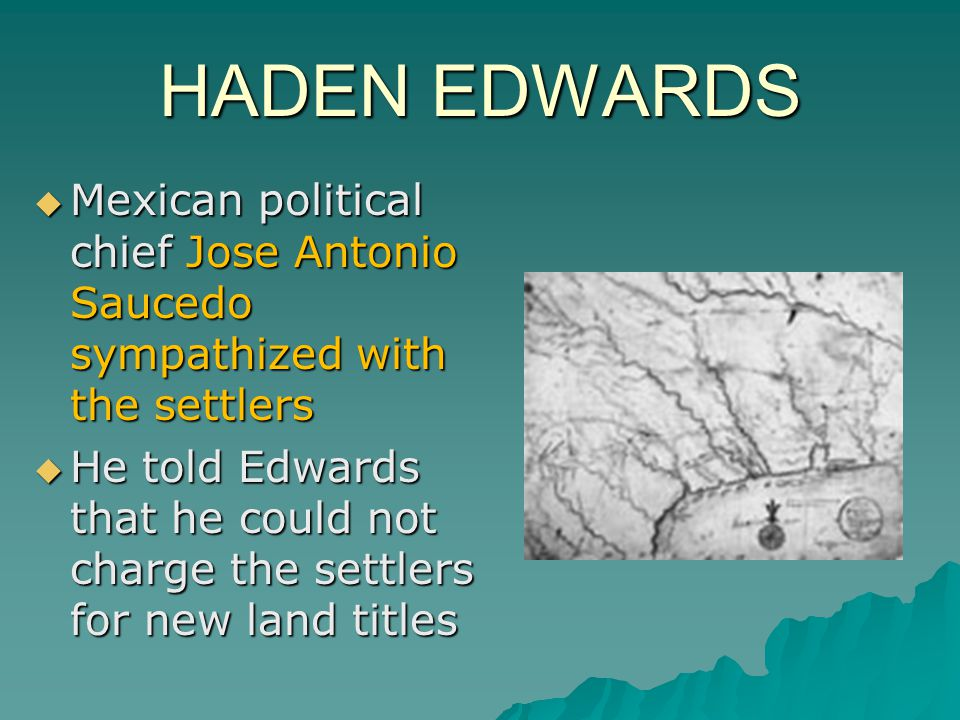 HADEN EDWARDS Mexican political chief Jose Antonio Saucedo sympathized with the settlers.