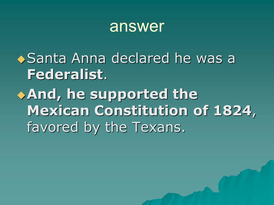 answer Santa Anna declared he was a Federalist.