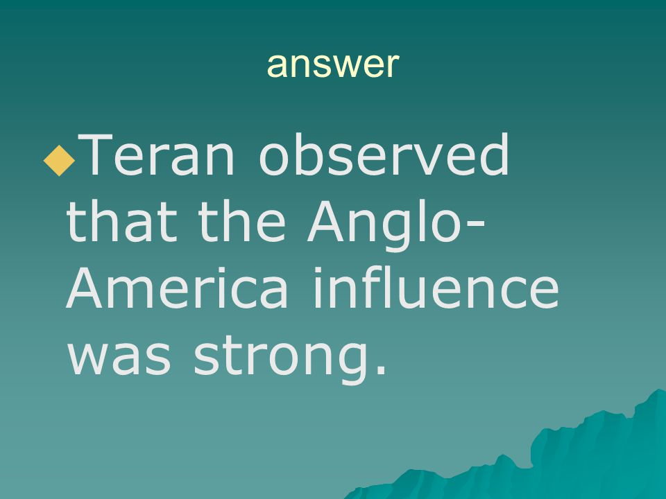 Teran observed that the Anglo-America influence was strong.